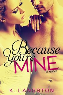 Spotlight, Bonus Scene, Giveaway & Review of Because You're Mine by K. Langston