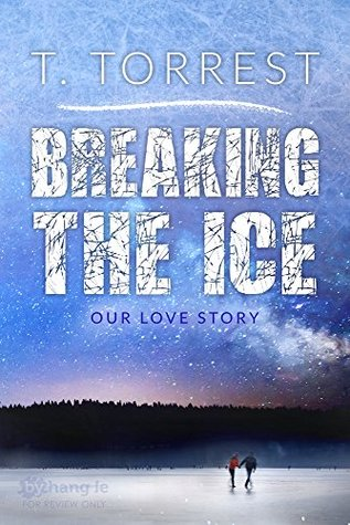 Release Day Blitz & Giveaway – BREAKING THE ICE – T. Torrest