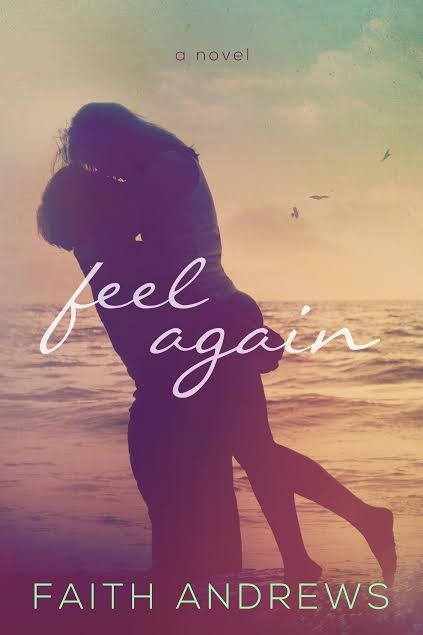 Release Day Blitz, Excerpt & Giveaway – FEEL AGAIN – Faith Andrews