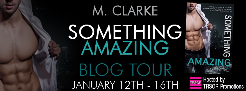 Blog Tour, Review, Excerpt & Giveaway – Something Amazing by M. Clarke