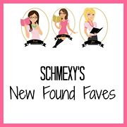 Schmexy's New Found Faves