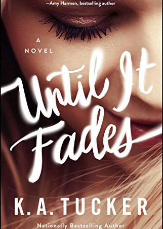 Review – Until It Fades by K.A. Tucker